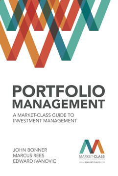 Portfolio Management: A Market-Class guide to Investment Management