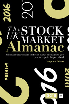 The UK Stock Market Almanac 2016: Seasonality analysis and studies of market anomalies to give you an edge in the year ahead