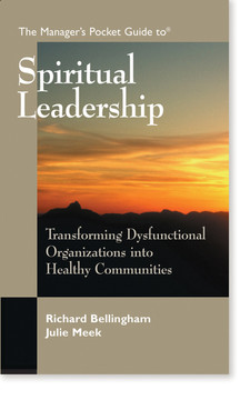 The Manager's Pocket Guide to Spiritual Leadership: Transforming Dysfunctional Organizations into Healthy Communities