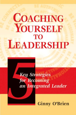 Coaching Yourself to Leadership: Five Key Strategies for Becoming an Integrated Leader