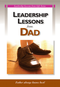 Leadership Lessons from Dad: Father always knows best!
