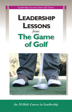 Leadership Lessons from the Game of Golf: An 18-Hole Course in Leadership