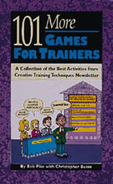 101 More Games for Trainers: A Collection of the Best Activities from Creative Training Techniques Newsletter