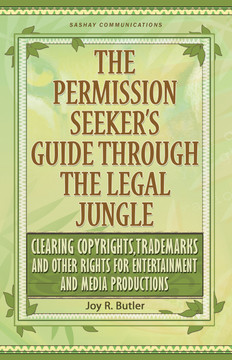The Permission Seeker's Guide Through the Legal Jungle: Clearing Copyrights, Trademarks and Other Rights for Entertainment and Media Productions