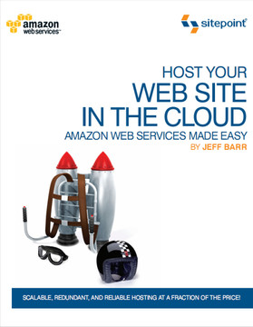 Host Your Web Site In The Cloud: Amazon Web Services Made Easy