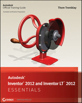 Autodesk® Inventor® 2012 and Inventor LT™ 2012 Essentials: Autodesk Official Training Guide
