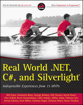 Real World .NET 4, C#, and Silverlight®: Indispensible Experiences from 15 MVPs