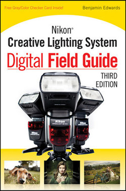 Nikon® Creative Lighting System Digital Field Guide, Third Edition
