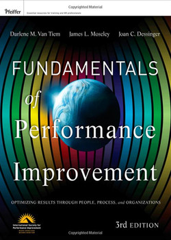 Fundamentals of Performance Improvement: A Guide to Improving People, Process, and Performance, 3rd Edition