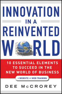 Innovation in a Reinvented World: 10 Essential Elements to Succeed in the New World of Business