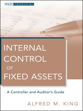 Internal Control of Fixed Assets: A Controller and Auditor's Guide