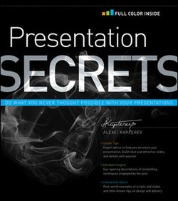Presentation Secrets: Do What you Never Thought Possible With Your Presentations