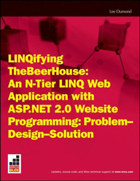 LINQifying TheBeerHouse: An N-Tier LINQ Web Application with ASP.NET 2.0 Website Programming: Problem - Design - Solution
