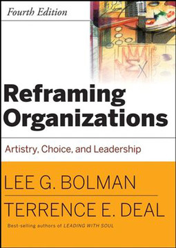 Reframing Organizations: Artistry, Choice, and Leadership, Fourth Edition