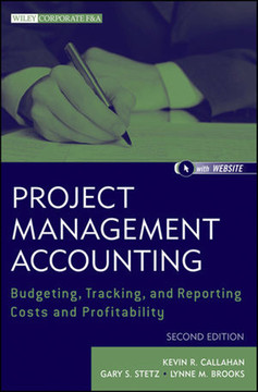 Project Management Accounting: Budgeting, Tracking, and Reporting Costs and Profitability, Second Edition