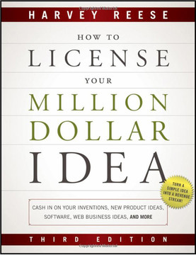 How to License Your Million Dollar Idea: Cash In On Your Inventions, New Product Ideas, Software, Web Business Ideas, And More, Third Edition