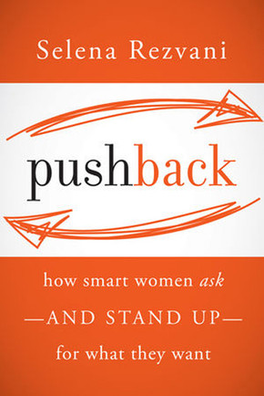 Pushback: How Smart Women Ask—and Stand Up—for What They Want