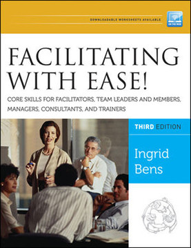 Facilitating with Ease! Core Skills for Facilitators, Team Leaders and Members, Managers, Consultants, and Trainers, 3rd Edition