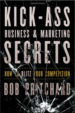 Kick-Ass Business & Marketing Secrets: How to Blitz Your Competition