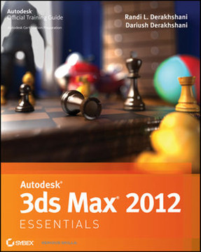 Autodesk® 3ds Max® 2012 Essentials: AUTODESK OFFICIAL TRAINING GUIDE