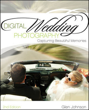 Digital Wedding Photography: Capturing Beautiful Memories, Second Edition