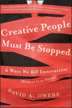 Creative People Must Be Stopped: Six Ways We Kill Innovation (Without Even Trying)