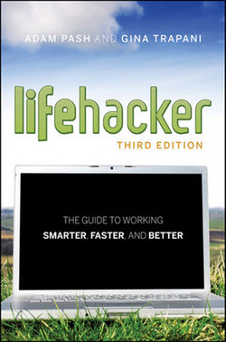 Lifehacker: The Guide to Working Smarter, Faster, and Better, Third Edition