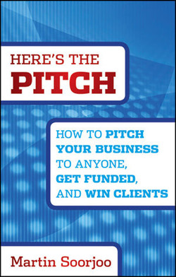 Here's the Pitch: How to Pitch Your Business to Anyone, Get Funded, and Win Clients