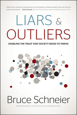 Liars and Outliers Bruce Schneier: Enabling the Trust That Society Needs to Thrive