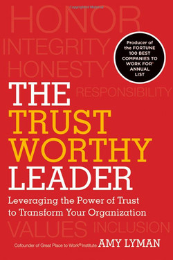 The Trust Worthy Leader: Leveraging the Power of Trust to Transform Your Organization