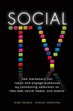Social TV: How Marketers Can Reach and Engage Audiences by Connecting Television to the Web, Social Media, and Mobile