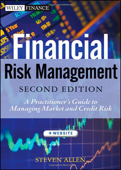 Financial Risk Management: A Practitioner's Guide to Managing Market and Credit Risk, 2nd Edition