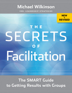 The Secrets of Facilitation: The SMART Guide to Getting Results with Groups, New and Revised