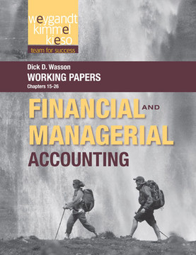 Working Papers, Chapters 15-26 to Accompany Financial and Managerial Accounting