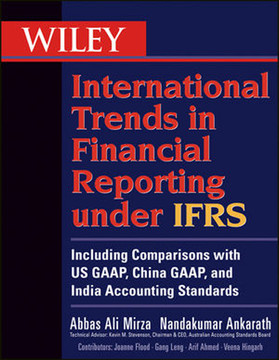 Wiley International Trends in Financial Reporting under IFRS: Including Comparisons with US GAAP, Chinese GAAP, and Indian GAAP