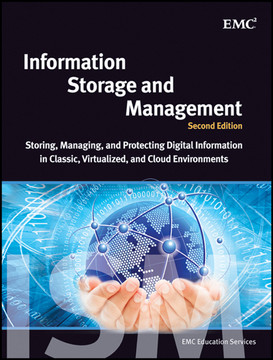 Information Storage and Management: Storing, Managing, and Protecting Digital Information in Classic, Virtualized, and Cloud Environments, Second Edition