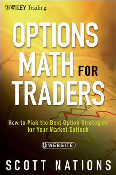 Options Math for Traders: How To Pick the Best Option Strategies for Your Market Outlook, + Website