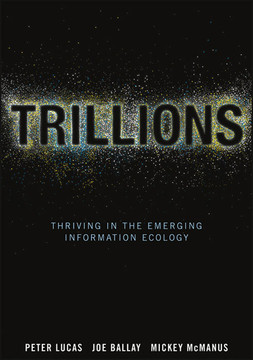 Trillions: Thriving in the Emerging Information Ecology