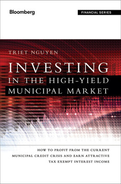Investing in the High Yield Municipal Market: How to Profit from the Current Municipal Credit Crisis and Earn Attractive Tax-Exempt Interest Income