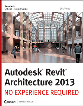 Autodesk® Revit® Architecture 2013: No Experience Required
