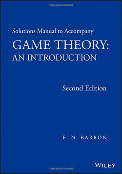 Solutions Manual to Accompany Game Theory: An Introduction, 2nd Edition