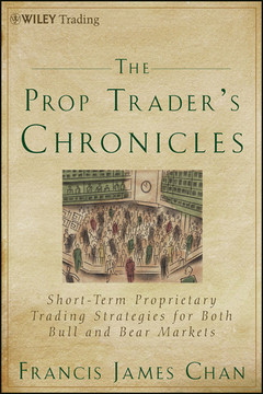 The Prop Trader's Chronicles: Short-Term Proprietary Trading Strategies for Both Bull and Bear Markets