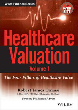 Healthcare Valuation: The Four Pillars of Healthcare Value, Volume 1