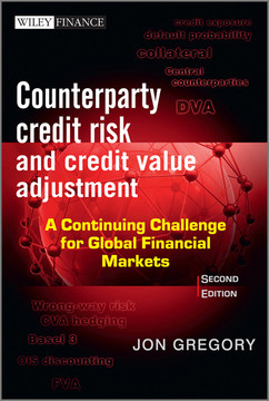 Counterparty Credit Risk and Credit Value Adjustment: A Continuing Challenge for Global Financial Markets, 2nd Edition