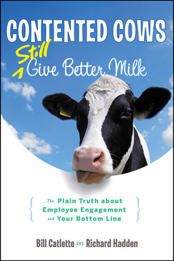Contented Cows Still Give Better Milk, Revised and Expanded: The Plain Truth about Employee Engagement and Your Bottom Line, 2nd Edition