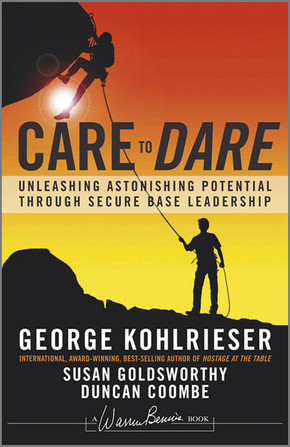 Care to Dare: Unleashing Astonishing Potential Through Secure Base Leadership, 2nd Edition