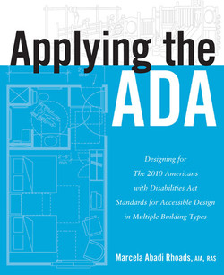 Applying the ADA: Designing for The 2010 Americans with Disabilities Act Standards for Accessible Design in Multiple Building Types