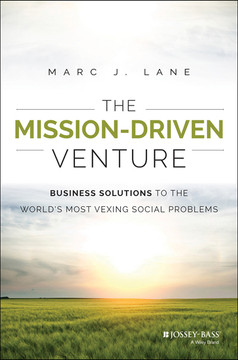 The Mission-Driven Venture: Business Solutions to the World s Most Vexing Social Problems