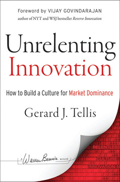 Unrelenting Innovation: How to Build a Culture for Market Dominance