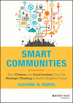 Smart Communities: How Citizens and Local Leaders Can Use Strategic Thinking to Build a Brighter Future, 2nd Edition